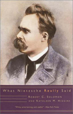 What Nietzsche Really Said by Professor Robert C. Solomon