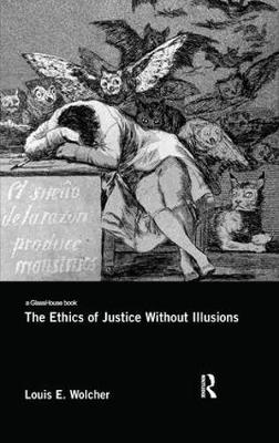 The Ethics of Justice Without Illusions by Louis E. Wolcher
