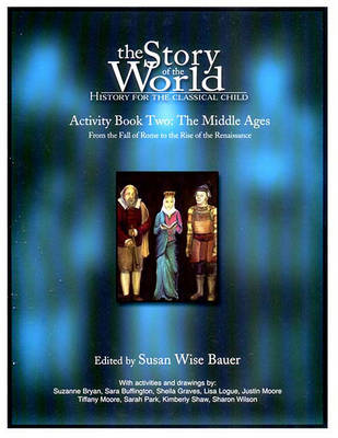 The The Story of the World: History for the Classical Child: Bk. 2: Middle Ages by Susan Wise Bauer