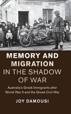 Memory and Migration in the Shadow of War by Joy Damousi