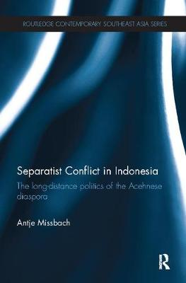 Separatist Conflict in Indonesia by Antje Missbach