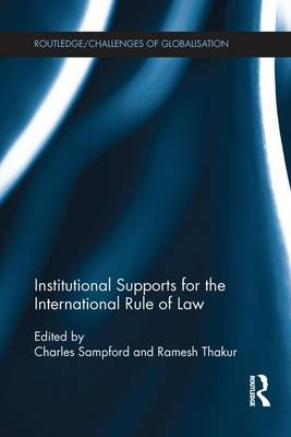 Institutional Supports for the International Rule of Law by Charles Sampford