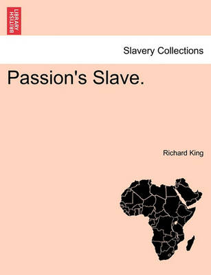 Passion's Slave. by Professor Richard King