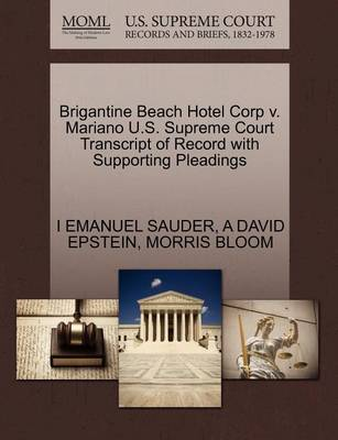Brigantine Beach Hotel Corp V. Mariano U.S. Supreme Court Transcript of Record with Supporting Pleadings by I Emanuel Sauder
