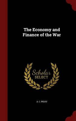 Economy and Finance of the War by A C Pigou