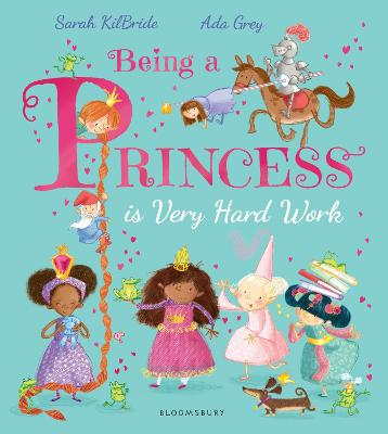 Being a Princess is Very Hard Work by Sarah KilBride
