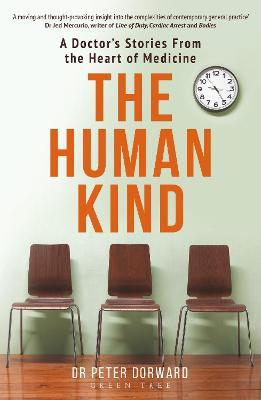 The Human Kind: A Doctor's Stories From The Heart Of Medicine by Dr Peter Dorward