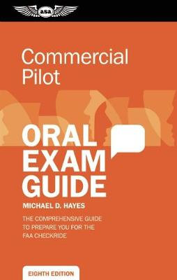 Commercial Pilot Oral Exam Guide by Michael D. Hayes