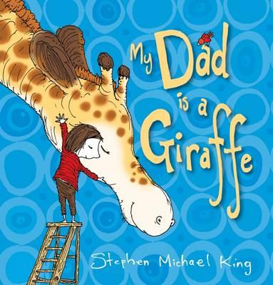 My Dad is a Giraffe by Stephen Michael King