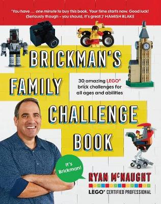 Brickman's Family Challenge Book: 30 Amazing Lego Brick Challenges for All Ages and Abilities by Ryan McNaught