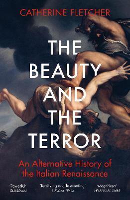 The Beauty and the Terror: An Alternative History of the Italian Renaissance book