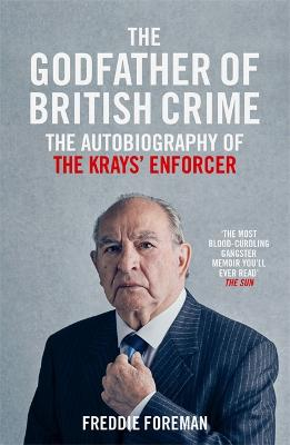 The Godfather Of British Crime by Freddie Foreman