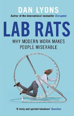Lab Rats: Why Modern Work Makes People Miserable by Dan Lyons