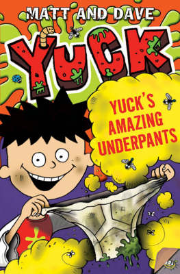 Yuck's Amazing Underpants by Matt and Dave