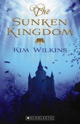 The Sunken Kingdom by Kim Wilkins