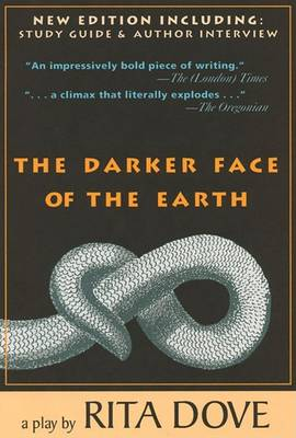 The Darker Face of the Earth by Rita Dove