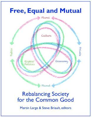 FREE EQUAL AND MUTUAL: Rebalancing Society for the Common Good by Martin Large