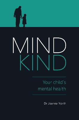 Mind Kind: Your Child's Mental Health by Dr. Joanna North