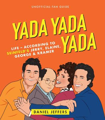 Yada Yada Yada: The world according to Seinfeld's Jerry, Elaine, George & Kramer by Daniel Jeffers