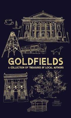 Goldfields: A Collection Of Treasures By Local Authors by Rosemary Sorensen