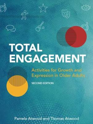 Total Engagement: Activities for Growth and Expression in Older Adults by Pamela Atwood