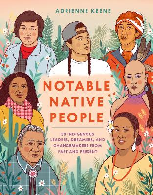 Notable Native People: 50 Indigenous Leaders, Dreamers, and Changemakers from Past and Present book