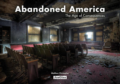 Abandoned America by Christopher Matthew