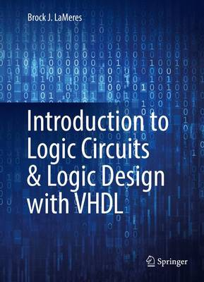 Introduction to Logic Circuits & Logic Design with VHDL by Brock J. LaMeres