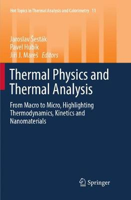 Thermal Physics and Thermal Analysis: From Macro to Micro, Highlighting Thermodynamics, Kinetics and Nanomaterials by Jaroslav Sestak