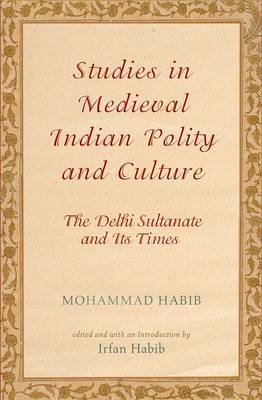 Studies in Medieval Indian Polity and Culture by Mohammad Habib