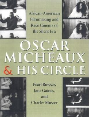 Oscar Micheaux and His Circle by Jane Gaines