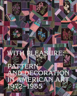 With Pleasure: Pattern and Decoration in American Art 1972-1985 book