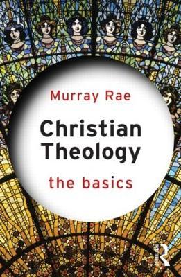 Christian Theology: The Basics by Murray Rae