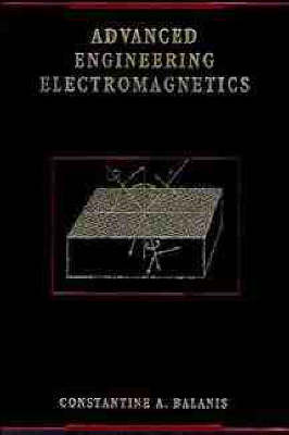 Advanced Engineering Electromagnetics by Constantine A. Balanis