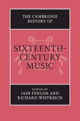 The Cambridge History of Music: The Cambridge History of Sixteenth-Century Music by Iain Fenlon