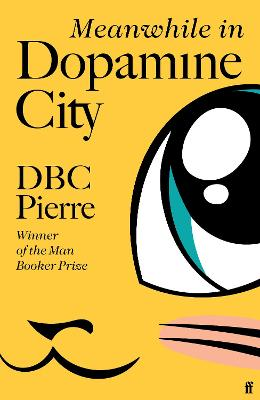 Meanwhile in Dopamine City: Shortlisted for the Goldsmiths Prize 2020 by DBC Pierre
