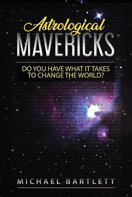 Astrological Mavericks: Do you have what it takes to change the world? by Michael Bartlett