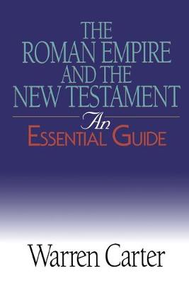Roman Empire and the New Testament by Warren Carter