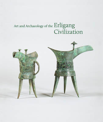 Art and Archaeology of the Erligang Civilization by Kyle Steinke