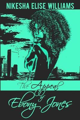 The Appeal of Ebony Jones by Nikesha Elise Williams