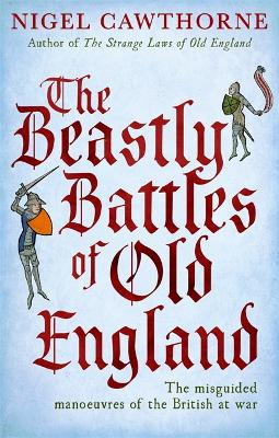 The Beastly Battles Of Old England by Nigel Cawthorne