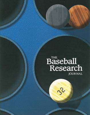 Baseball Research Journal (BRJ), Volume 32 by Society for American Baseball Research