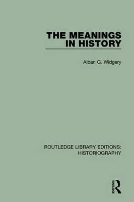 The Meanings in History by Alban G. Widgery