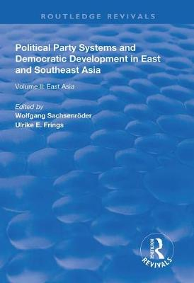 Political Party Systems and Democratic Development in East and Southeast Asia: Volume II : East Asia by Wolfgang Sachsenroeder