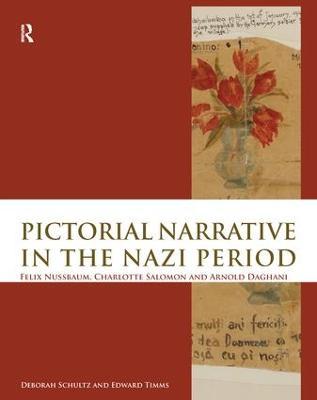 Pictorial Narrative in the Nazi Period: Felix Nussbaum, Charlotte Salomon and Arnold Daghani book