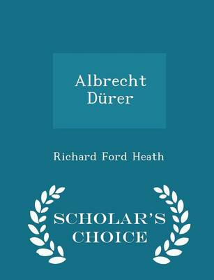 Albrecht Durer - Scholar's Choice Edition by Richard Ford Heath