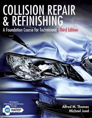 Collision Repair and Refinishing: A Foundation Course for Technicians by Alfred Thomas
