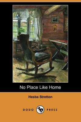 No Place Like Home (Dodo Press) by Hesba Stretton