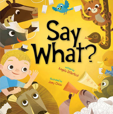 Say What? by Angela DiTerlizzi