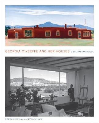 Georgia O'keeffe and Her Houses by Barbara Buhler Lynes